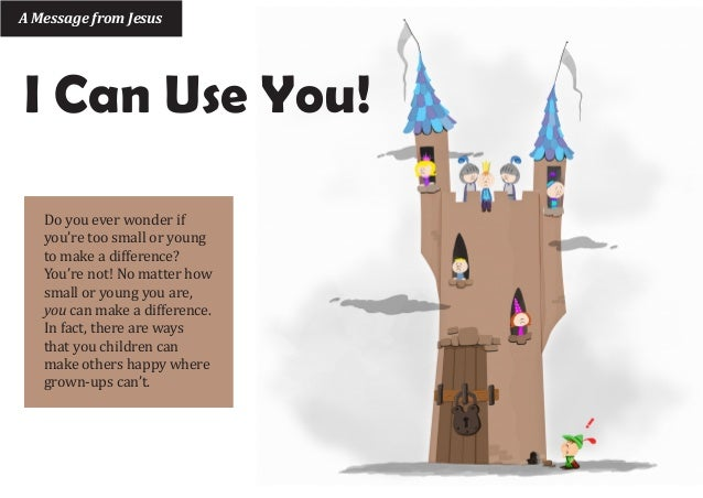 A Message from JesusI Can Use You!   Do you ever wonder if   you're too small or young   to make a difference?   You're no...