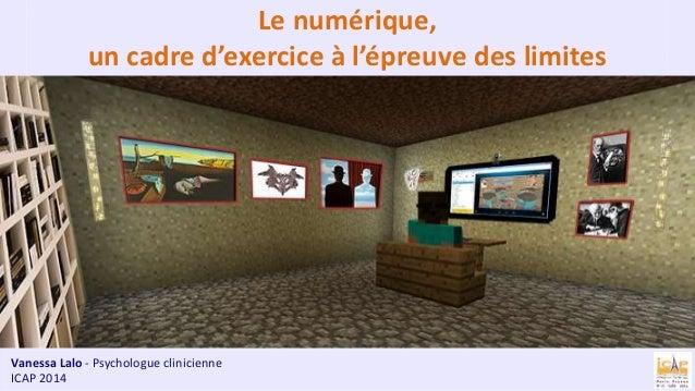 Le numérique,  un cadre d'exercice à l'épreuve des limites  Vanessa Lalo, Psychologue clinicienne  Vanessa Lalo - Psycholo...