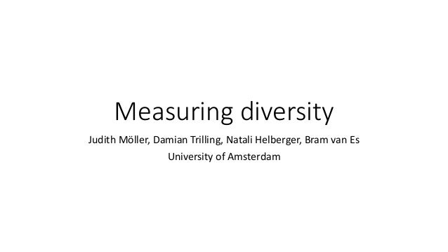 Measuring diversity Judith Möller, Damian Trilling, Natali Helberger, Bram van Es University of Amsterdam