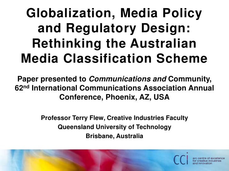 Globalization, Media Policy   and Regulatory Design:  Rethinking the Australian Media Classification Scheme Paper presente...