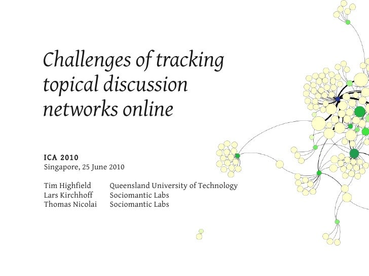 Challenges of tracking topical discussion networks online ICA 2010 Singapore, 25 June 2010  Tim Highfield     Queensland U...