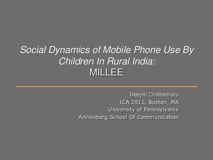 Social Dynamics of Mobile Phone Use By Children In Rural India:MILLEE<br />Deepti Chittamuru<br />ICA 2011, Boston, MA<br ...