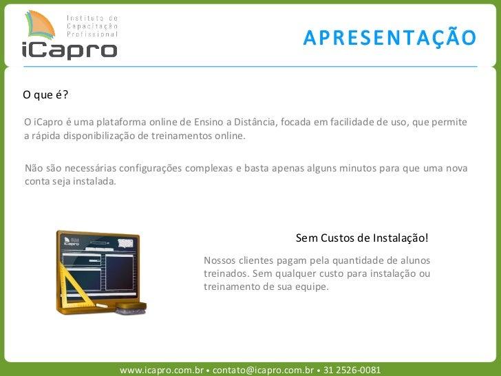 A P R E S E N T A Ç ÃOO que é?O iCapro é uma plataforma online de Ensino a Distância, focada em facilidade de uso, que per...