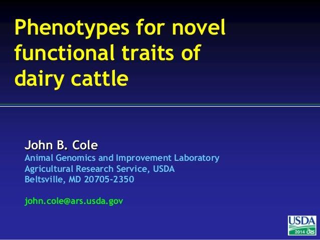John B. Cole Animal Genomics and Improvement Laboratory Agricultural Research Service, USDA Beltsville, MD 20705-2350 john...