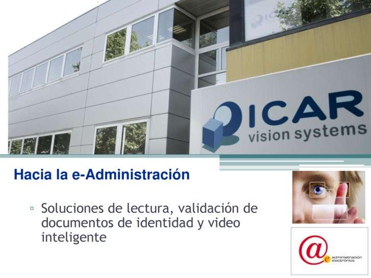 Hacia la e-Administración<br />Soluciones de lectura, validación de documentos de identidad y video inteligente<br />