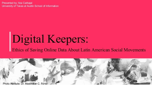 Digital Keepers: Ethics of Saving Online Data About Latin American Social Movements Photo Attribute: Dr. Maximilian C. For...