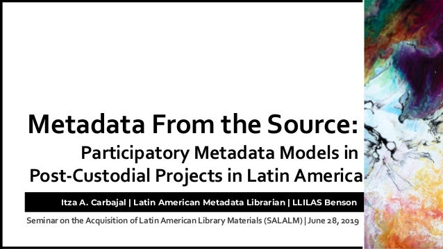 Seminar on the Acquisition of Latin American Library Materials (SALALM) | June 28, 2019 Metadata From the Source: Particip...