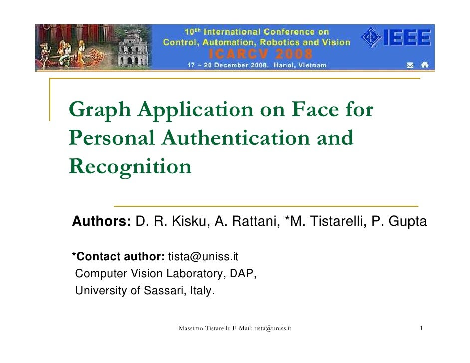 Graph Application on Face for Personal Authentication and Recognition  Authors: D. R. Kisku, A. Rattani, *M. Tistarelli, P...