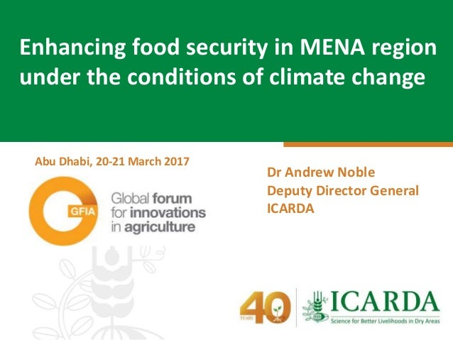 Dr Andrew Noble Deputy Director General ICARDA Enhancing food security in MENA region under the conditions of climate chan...