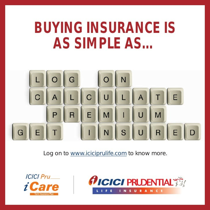 BUYING INSURANCE IS  AS SIMPLE AS… Log on to www.iciciprulife.com to know more.