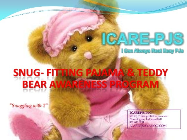 "SNUG- FITTING PAJAMA & TEDDY BEAR AWARENESS PROGRAM ""Snuggling with T"" ICAREPJS INC. 501 (3) C Non profit Corporation Bloo..."