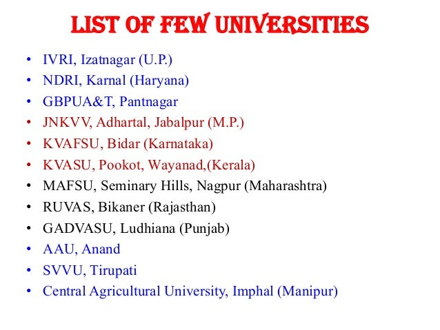 List of FEW Universities • • • • • • • • • • • •  IVRI, Izatnagar (U.P.) NDRI, Karnal (Haryana) GBPUA&T, Pantnagar JNKVV, ...