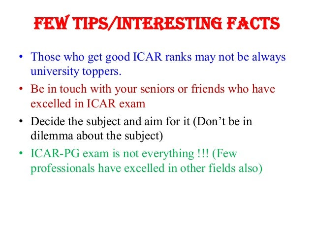 Few tips/interesting facts • Those who get good ICAR ranks may not be always university toppers. • Be in touch with your s...