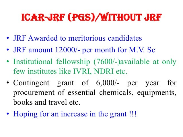 ICAR-JRF (PGS)/without JRF • JRF Awarded to meritorious candidates • JRF amount 12000/- per month for M.V. Sc • Institutio...