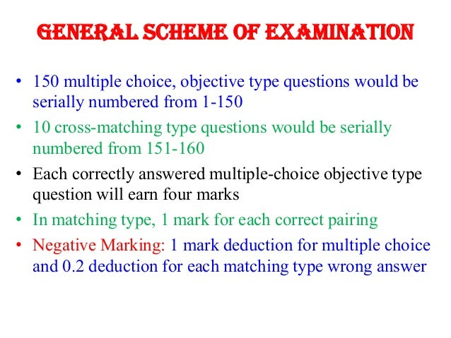 General Scheme of Examination • 150 multiple choice, objective type questions would be serially numbered from 1-150 • 10 c...