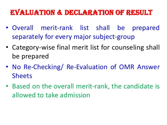 Evaluation & Declaration of Result  • Overall merit-rank list shall be prepared separately for every major subject-group •...