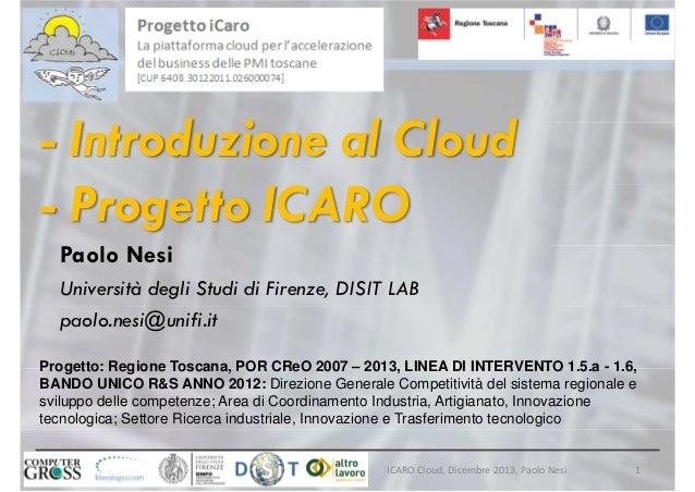 - Introduzione al Cloud - Progetto ICARO Paolo Nesi Università degli Studi di Firenze, DISIT LAB paolo.nesi@unifi.it Proge...