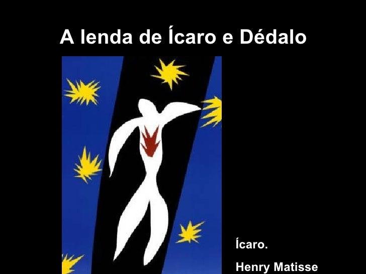 A lenda de Ícaro e Dédalo Ícaro.  Henry Matisse