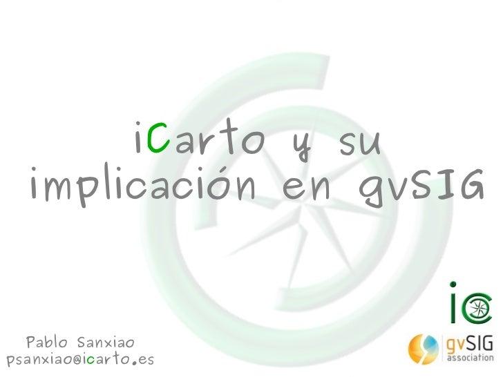 iCarto y su  implicación en gvSIG  Pablo Sanxiaopsanxiao@icarto.es