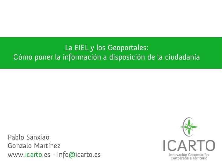La EIEL y los Geoportales: Cómo poner la información a disposición de la ciudadaníaPablo SanxiaoGonzalo Martínezwww.icarto...