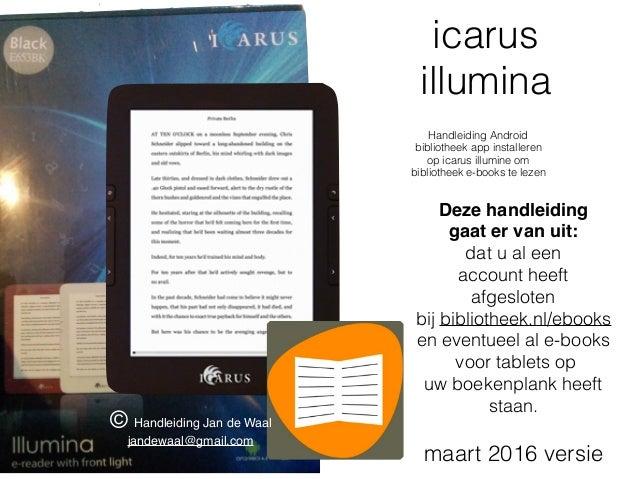 icarus illumina Handleiding Android bibliotheek app installeren op icarus illumine om bibliotheek e-books te lezen Deze ha...