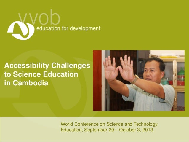 Accessibility Challenges to Science Education in Cambodia World Conference on Science and Technology Education, September ...