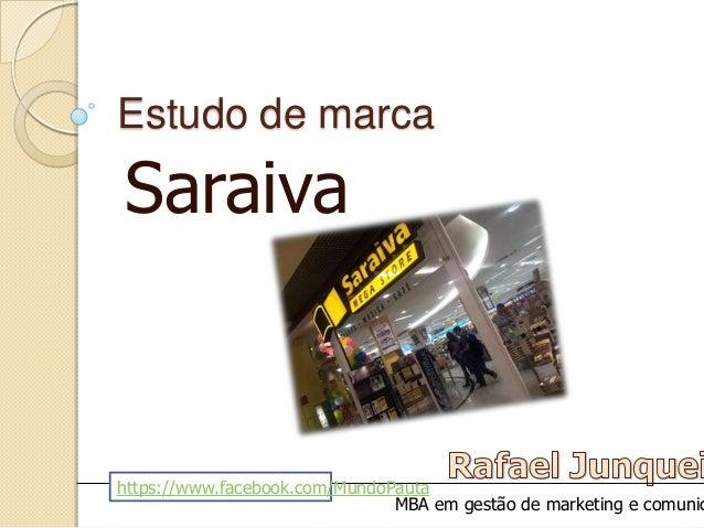 Estudo de marca Saraiva MBA em gestão de marketing e comunic https://www.facebook.com/MundoPauta