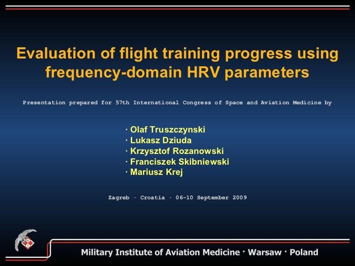 Evaluation of flight training progress using frequency-domain HRV parameters Presentation prepared for 57th International ...