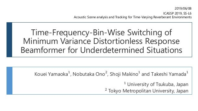 Kouei Yamaoka 1 , Nobutaka Ono 2 , Shoji Makino 1 and Takeshi Yamada 1 1 University of Tsukuba, Japan 2 Tokyo Metropolitan...
