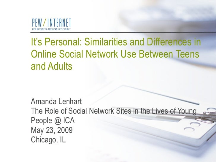 It's Personal: Similarities and Differences in Online Social Network Use Between Teens and Adults Amanda Lenhart The Role ...