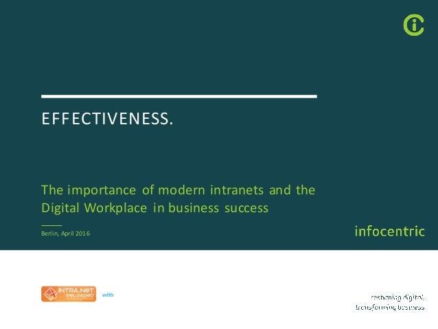 EFFECTIVENESS. Theimportanceofmodernintranetsandthe DigitalWorkplace inbusinesssuccess Berlin,April2016