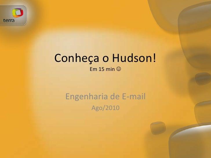 Conheça o Hudson!Em 15 min <br />Engenharia de E-mail<br />Ago/2010<br />