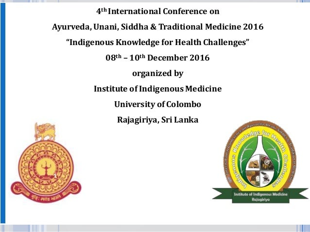 "4th International Conference on Ayurveda, Unani, Siddha & Traditional Medicine 2016 ""Indigenous Knowledge for Health Chall..."