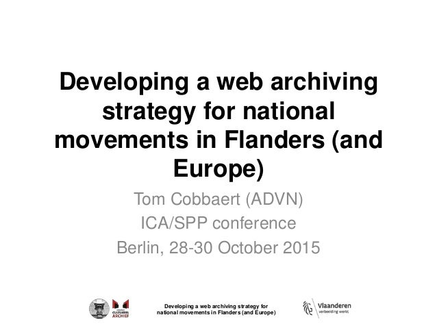 Developing a web archiving strategy for national movements in Flanders (and Europe) Developing a web archiving strategy fo...