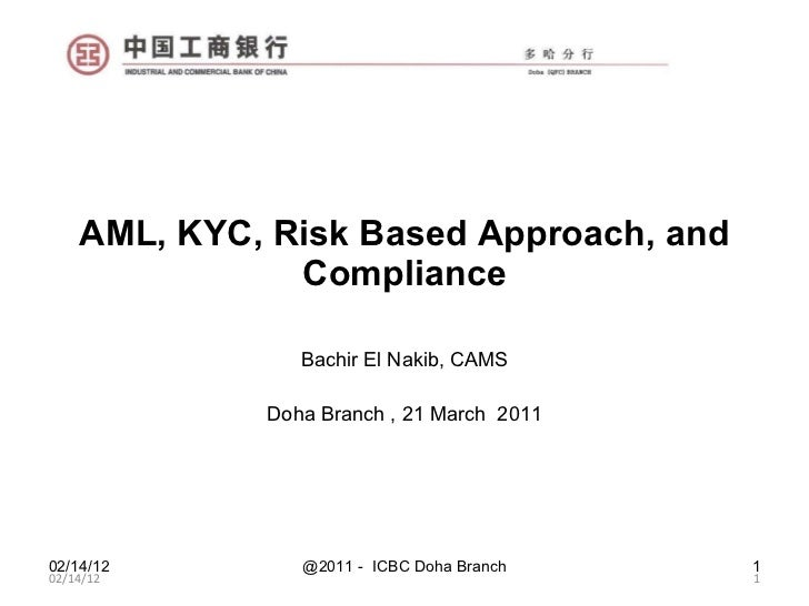 AML, KYC, Risk Based Approach, and Compliance Bachir El Nakib, CAMS Doha Branch , 21 March  2011 02/14/12 02/14/12 @2011 -...