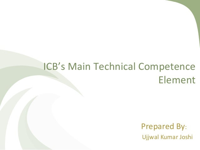 ICB's Main Technical Competence Element Prepared By: Ujjwal Kumar Joshi