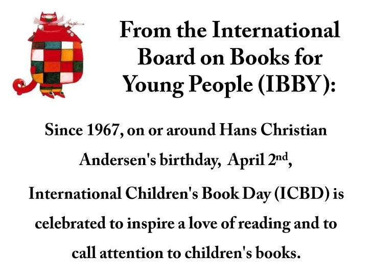 From the International Board on Books for Young People (IBBY):<br />Since 1967, on or around Hans Christian Andersen'...