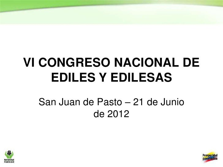 VI CONGRESO NACIONAL DE    EDILES Y EDILESAS  San Juan de Pasto – 21 de Junio             de 2012