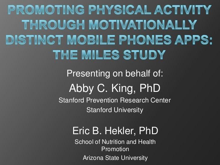Presenting on behalf of:   Abby C. King, PhDStanford Prevention Research Center         Stanford University    Eric B. Hek...