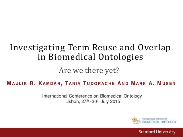 Investigating Term Reuse and Overlap in Biomedical Ontologies International Conference on Biomedical Ontology Lisbon, 27th...
