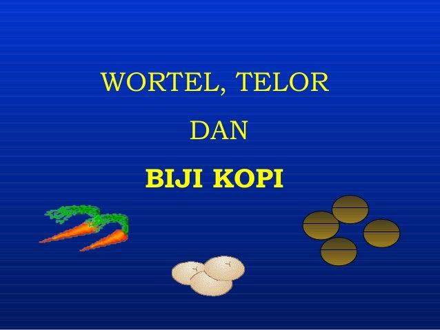 WORTEL, TELORDANBIJI KOPI