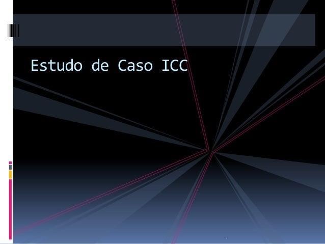Estudo de Caso ICC                     .