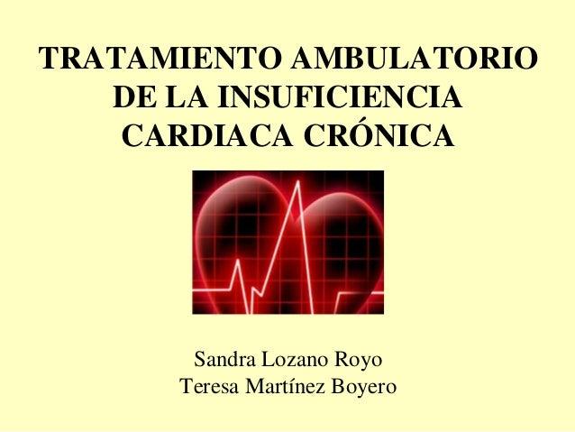 TRATAMIENTO AMBULATORIO DE LA INSUFICIENCIA CARDIACA CRÓNICA Sandra Lozano Royo Teresa Martínez Boyero