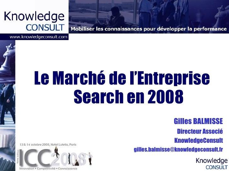 Le Marché de l'Entreprise Search en 2008 Gilles BALMISSE Directeur Associé KnowledgeConsult [email_address]