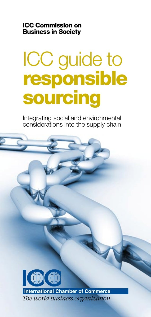 1 ICC Commission on Business in Society ICC guide to responsible sourcing Integrating social and environmental considerati...