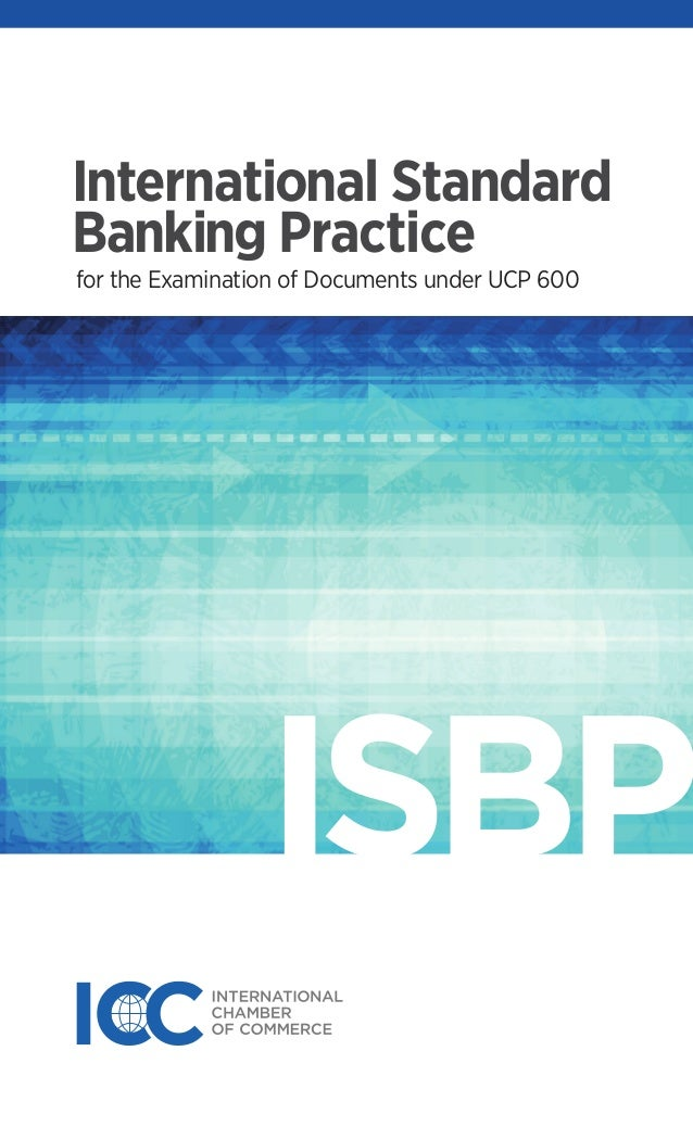 ICC Publication: 745E ISBN: 978-92-842-0188-4 ICC Business Bookstore www.iccbooks.com International Standard Banking Pract...