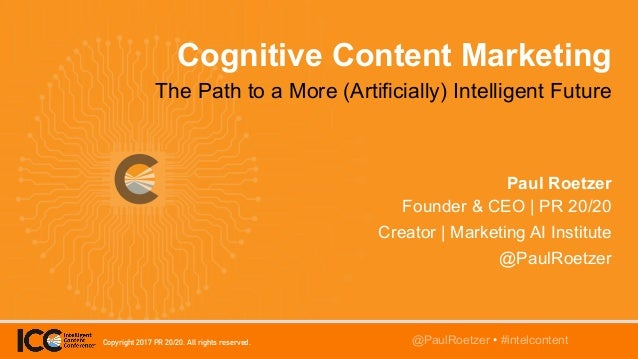 @TwitterHandle • #intelcontent Cognitive Content Marketing The Path to a More (Artificially) Intelligent Future Paul Roetz...
