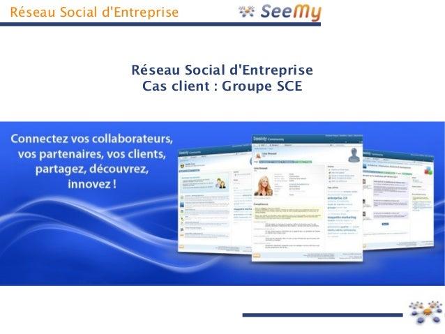 Réseau Social d'Entreprise Réseau Social d'Entreprise Cas client : Groupe SCE