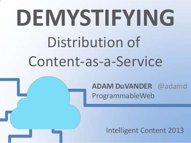 DEMYSTIFYING  Distribution ofContent-as-a-Service         ADAM DuVANDER @adamd         ProgrammableWeb           Intellige...
