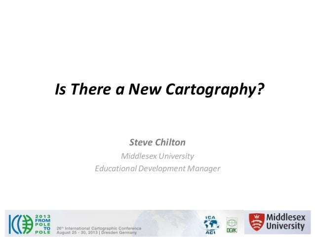 Is There a New Cartography? Steve Chilton Middlesex University Educational Development Manager